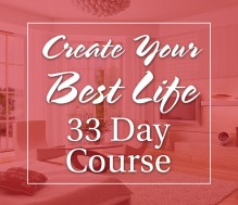 Create Your Best Life 33 Day Course – COMING SOON