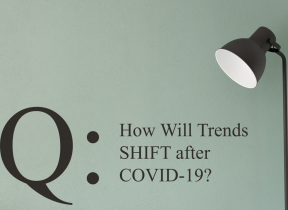 Q:  How Will Trends SHIFT after COVID-19?